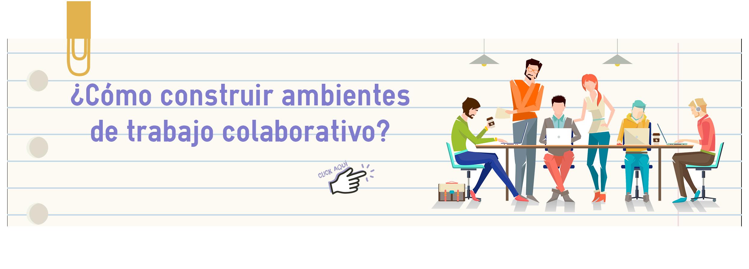 Cómo construir ambientes de trabajo colaborativo